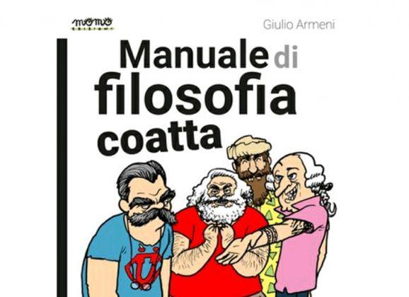 """Presentazione: """"Manuale di filosofia coatta"""" di Giulio Armeni"""